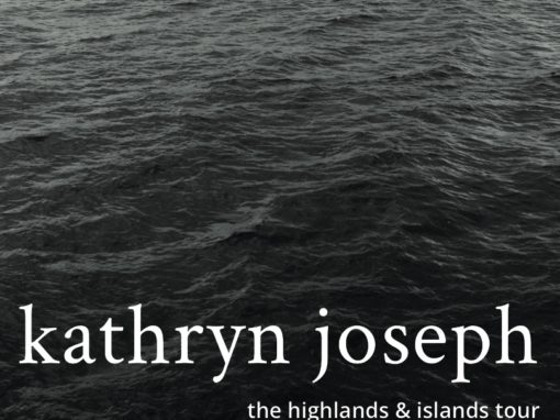 Kathryn Joseph / Highlands & Islands Tour