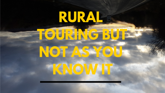 Rural Touring but not as you know it