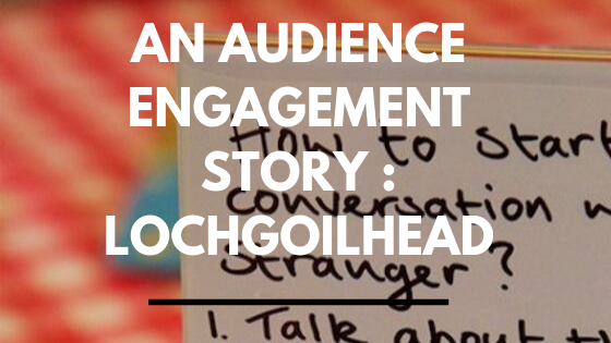 an audience engagement story : Lochgoilhead